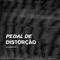 Pedal de Distorção Emissão #55 (3ªTemporada) 13/11/2018