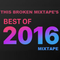 This Broken Mixtape's Best of 2016 Mixtape