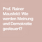 Wie werden Meinung und Demokratie gesteuert? - Prof. Rainer Mausfeld