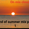 end of summer mix part one 2018