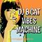 Dj BCAT-Vibes Machine