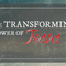 The Transforming Power of Jesus – Part 2 of 3
