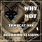 Tombcat @ Bedroom Session #1 - Why Not