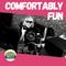 Comfortably Fun - 15 JUN 2021