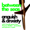 Between the Seas - Anguish and Anxiety