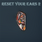Reset Your Ears 2