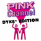 Pink Channel Dyke*Edition 17.04.2021