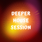 Deeper House Session