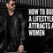 #98 - How To Build A Lifestyle That Attracts Amazing Women