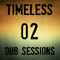 Timeless Dub Sessions - Session 02