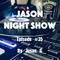 Jason night show #35