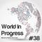World In Progress #38