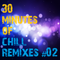 30 Minutes of Chill Remixes #02