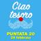Ciao tesoro - Puntata 20 (28 febbraio)