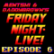 Mentski & DaddyBrown's Friday Night Live - Episode 6