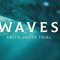 Waves: Faith Under Trial: Choose Wisely – 9/2/2018