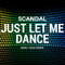 Scandal - Just Let Me Dance (Marc Tasio Remix)