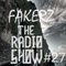FAKERZ - THE RADIO SHOW #27