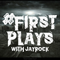#FirstPlays with JayRock February 27th
