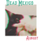 Dead Mexico - August.2019