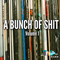 A Bunch Of Shit Vol. 1