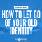 150: How To Let Go Of Your Old Identity with Lizzay Canters