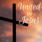 We Are United…In Jesus!