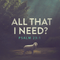 All That I Need?
