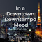 Dindo B's In A Downtown Downtempo Mood - Part 5