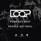 LOOP PODCAST SERIES | EPISODE 007 | PEOPLE GET REAL