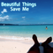 Beautiful Things Save Me