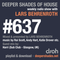 Deeper Shades Of House #637 w/ exclusive guest mix by HARRI (Sub Club, UK)