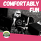 Comfortably Fun - 22 JUN 2021