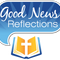 Good News Reflection for Monday May 27, 2019