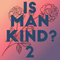 Is Mankind? 2 - Family Matters