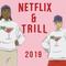 Netflix & Trill 2019 Sampler