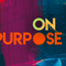 On Purpose - Purposefully Inspirational