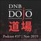 DNB Dojo Podcast #37 - Nov 2019