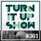 TURN IT UP radio show #360