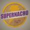 SuperNacho