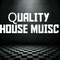 QUALITY HOUSE MUSIC