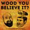 Wood You Believe It