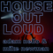 House Out Loud Episode 13