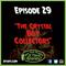 "EP. 29 - ""The Crystal Boy Collectors"""