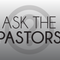 May 28, 2017 | Ask The Pastors | Part 6