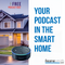 Get Your Podcast Heard in the Smart Home