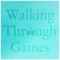 Walking Through Games - Episode 176