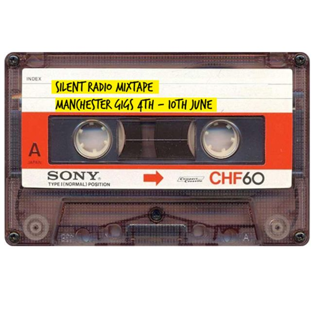Silent Radio Gig Guide Mixtape 04/06/2018 - 10/06/2018