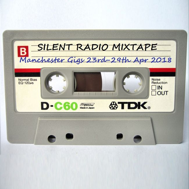 Silent Radio Gig Guide Mixtape 23/04/2018 - 29/04/2018