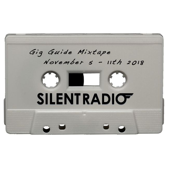 Silent Radio Gig Guide Mixtape 05/11/2018 - 11/11/2018